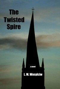 The Twisted Spire - spiritual mystery - http://www.amazon.com/Twisted-Spire-L-M-Wasylciw/dp/1515201457