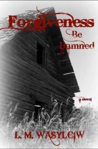 Forgiveness Be Damned - PROBLEMS ASSOCIATED WITH POVERTY AND LIVING IN A DYSFUNCTIONAL FAMILY: alcohol addiction, child abuse and incest - http://www.amazon.com/Forgiveness-Be-Damned-L-Wasylciw/dp/1515202097
